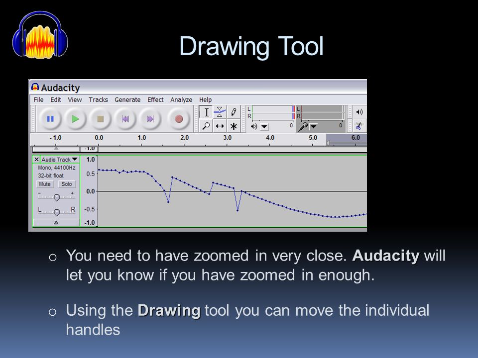Drawing Tool You need to have zoomed in very close. Audacity will let you know if you have zoomed in enough.