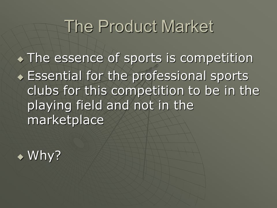 The Product Market The essence of sports is competition
