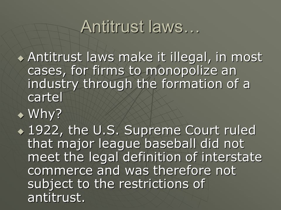 Antitrust laws… Antitrust laws make it illegal, in most cases, for firms to monopolize an industry through the formation of a cartel.