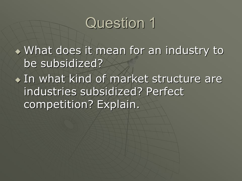 Question 1 What does it mean for an industry to be subsidized
