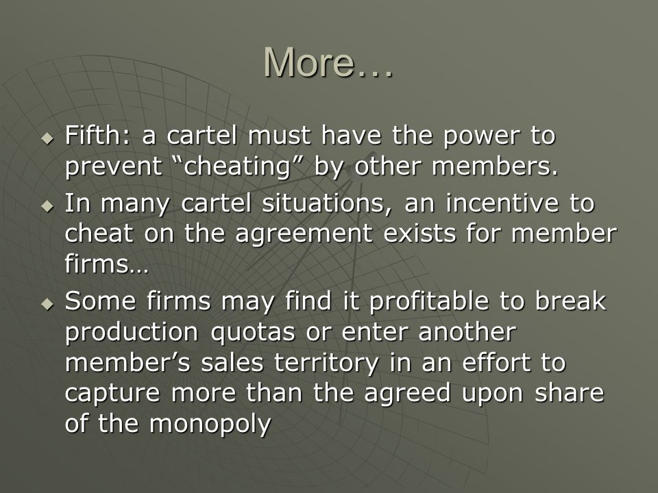 More… Fifth: a cartel must have the power to prevent cheating by other members.