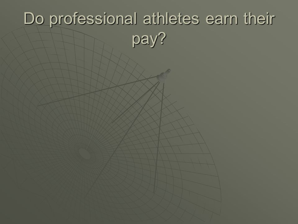 Do professional athletes earn their pay