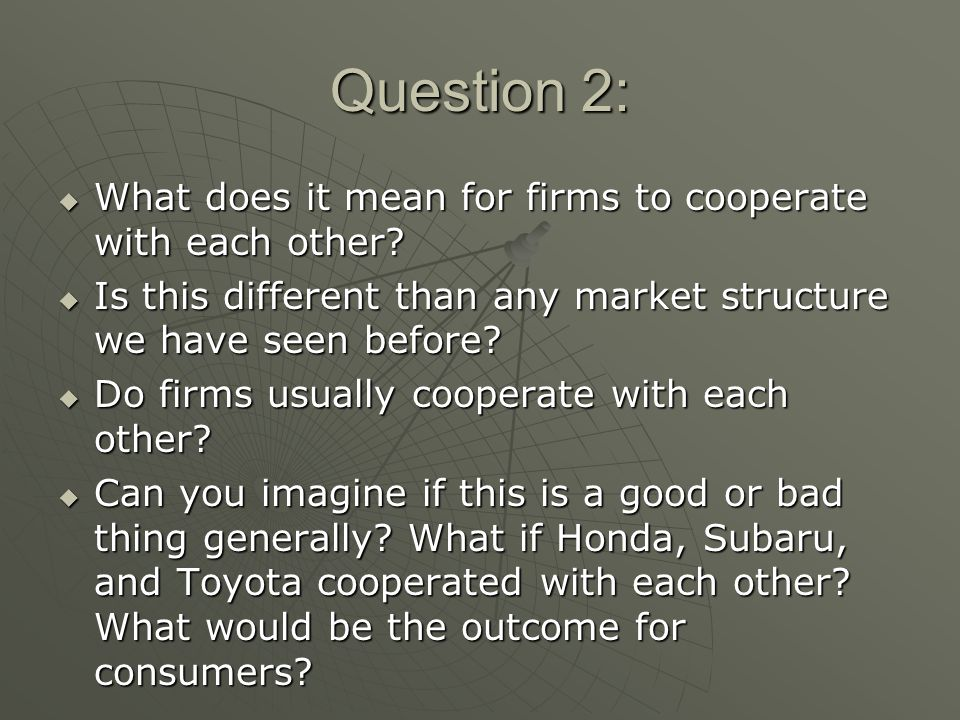 Question 2: What does it mean for firms to cooperate with each other