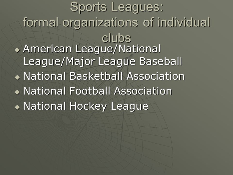 Sports Leagues: formal organizations of individual clubs