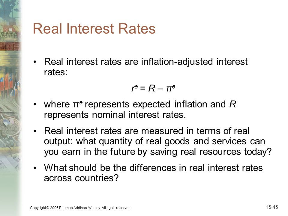 Real Interest Rates Real interest rates are inflation-adjusted interest rates: re = R – πe.