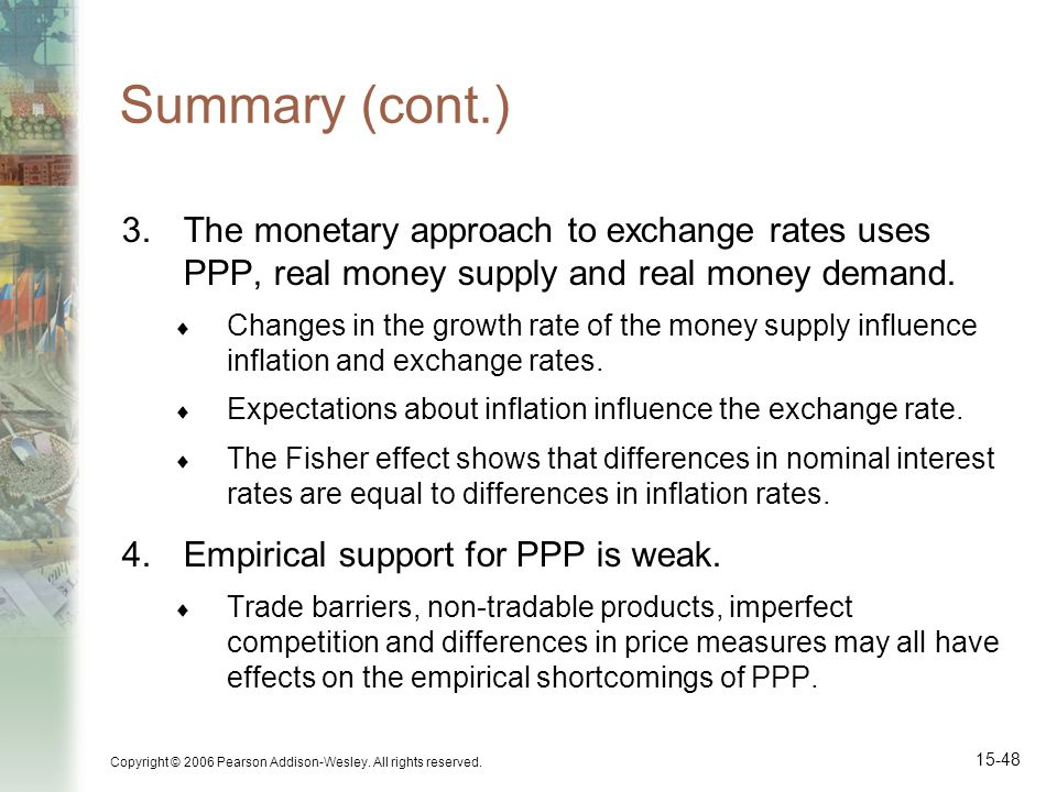Summary (cont.) The monetary approach to exchange rates uses PPP, real money supply and real money demand.