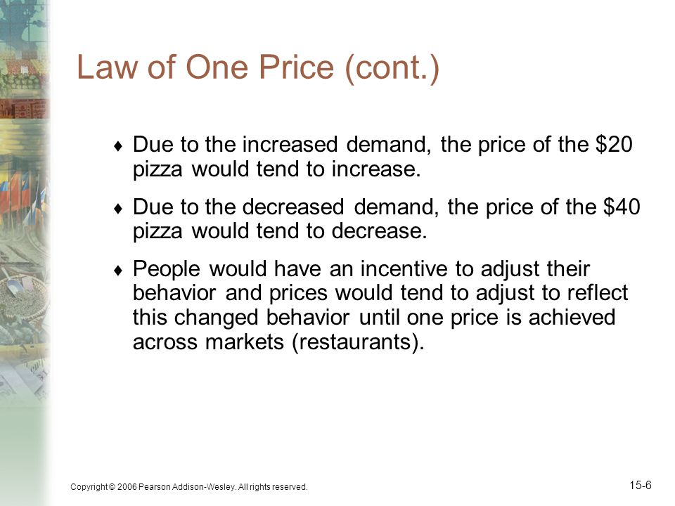 Law of One Price (cont.) Due to the increased demand, the price of the $20 pizza would tend to increase.