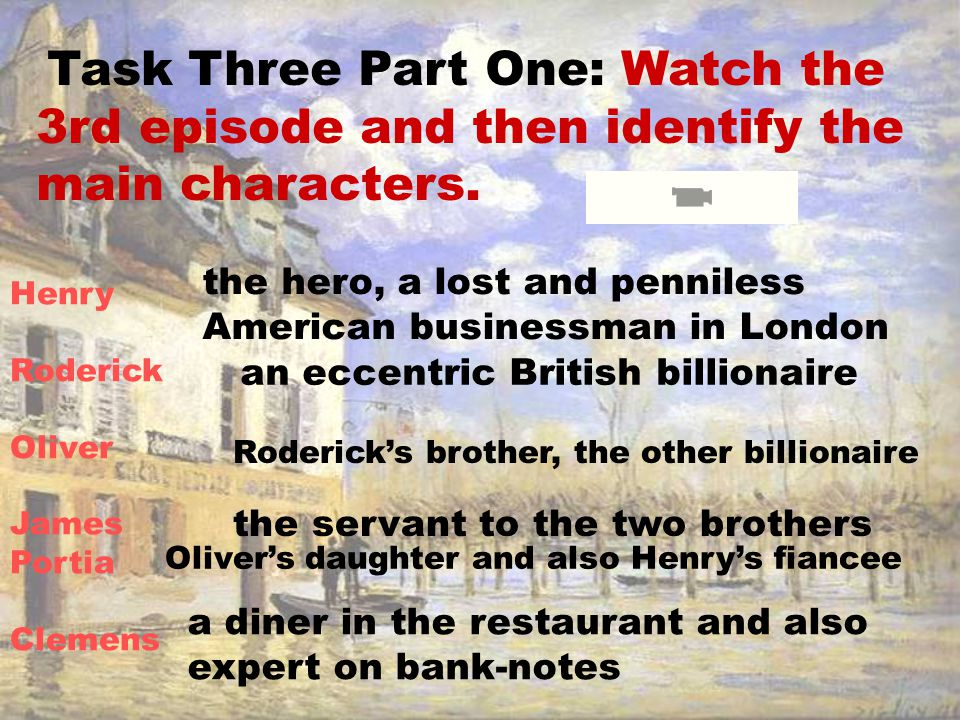 Task Three Part One: Watch the 3rd episode and then identify the main characters.