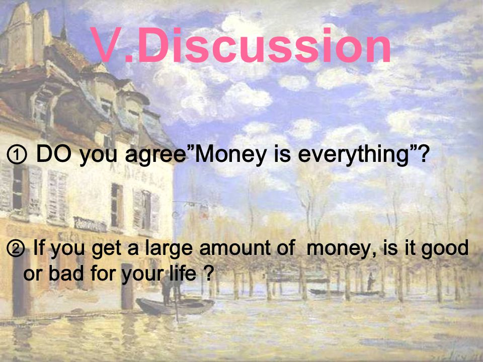 Ⅴ.Discussion ① DO you agree Money is everything