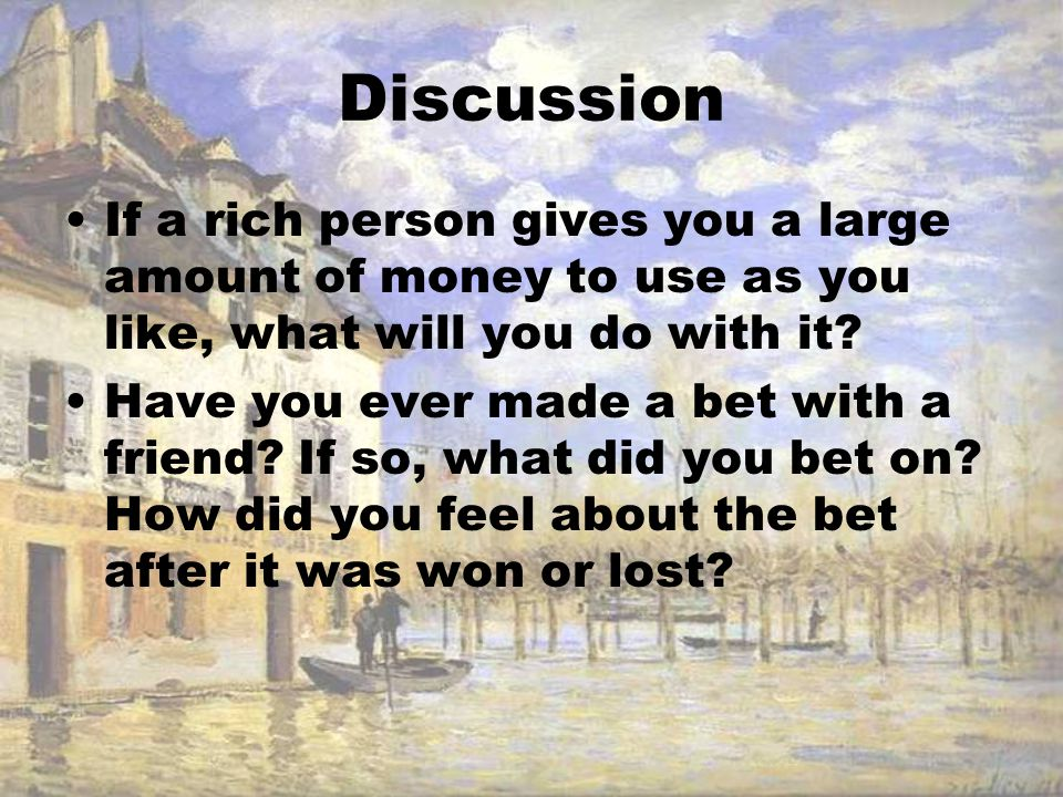 Discussion If a rich person gives you a large amount of money to use as you like, what will you do with it