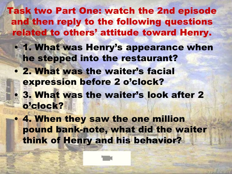 Task two Part One: watch the 2nd episode and then reply to the following questions related to others' attitude toward Henry.