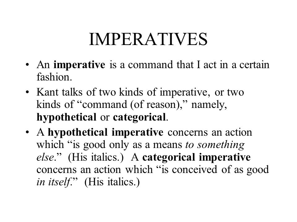 IMPERATIVES An imperative is a command that I act in a certain fashion.