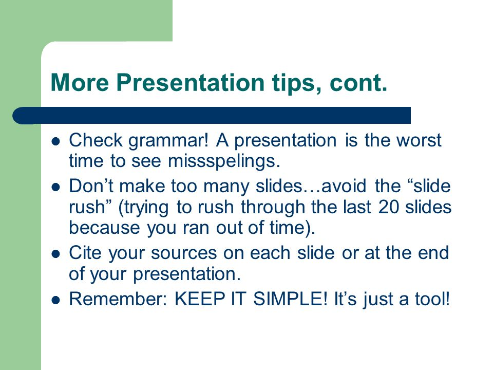 More Presentation tips, cont.