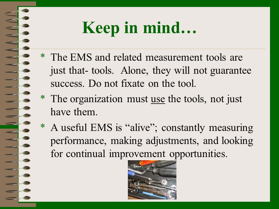 Keep in mind… The EMS and related measurement tools are just that- tools. Alone, they will not guarantee success. Do not fixate on the tool.