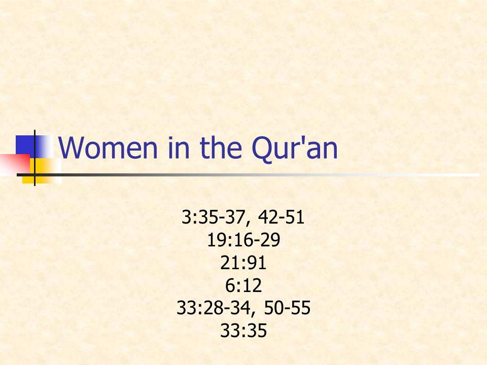 Women in the Qur an 3:35-37, 42-51 19:16-29 21:91 6:12 33:28-34, 50-55