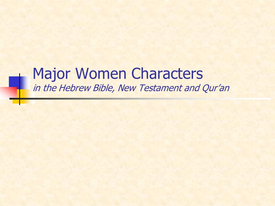 Major Women Characters in the Hebrew Bible, New Testament and Qur'an