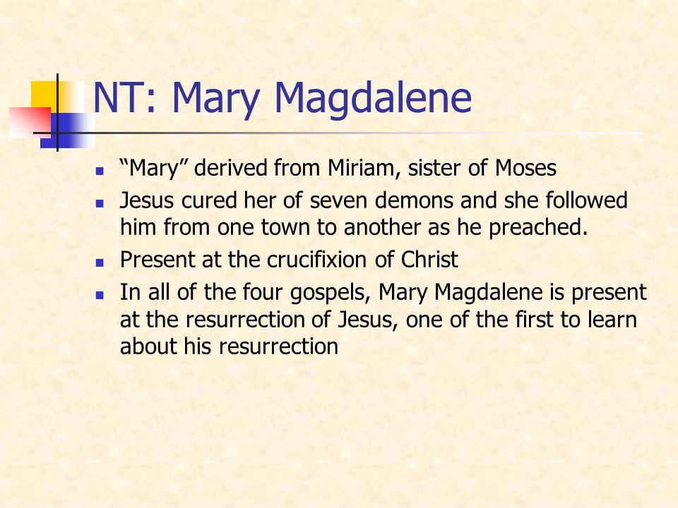 NT: Mary Magdalene Mary derived from Miriam, sister of Moses