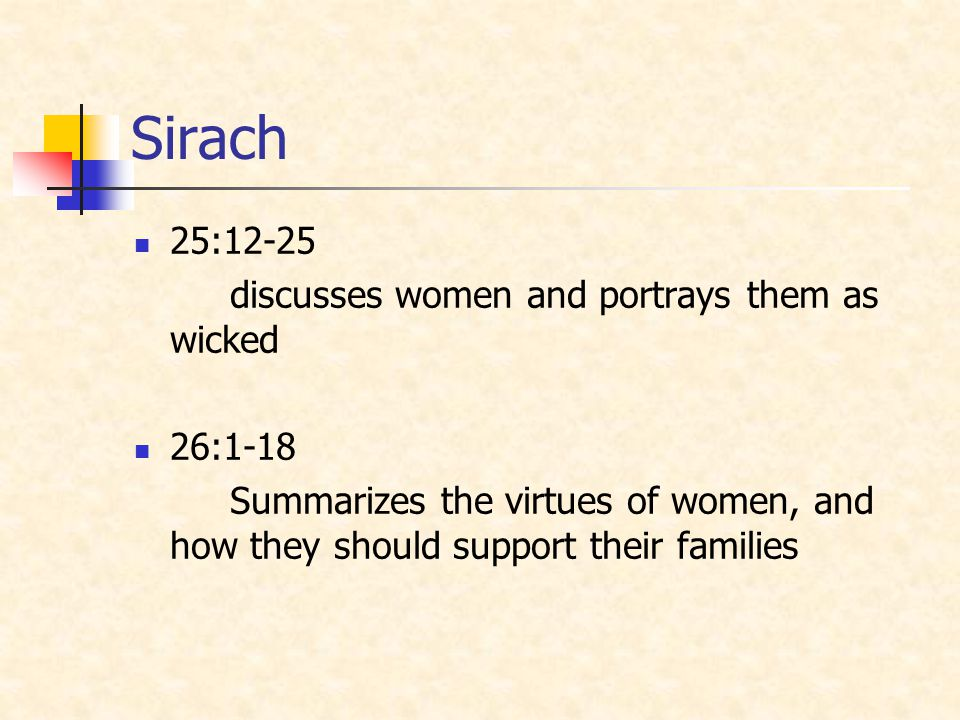 Sirach 25:12-25 discusses women and portrays them as wicked 26:1-18