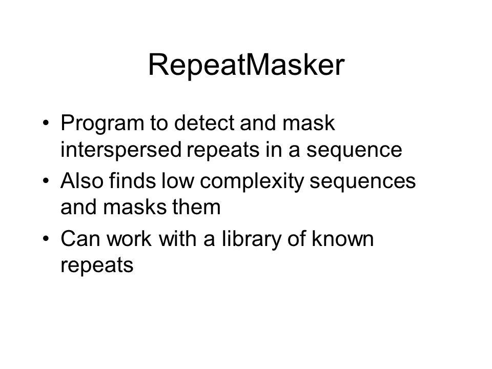 RepeatMasker Program to detect and mask interspersed repeats in a sequence. Also finds low complexity sequences and masks them.