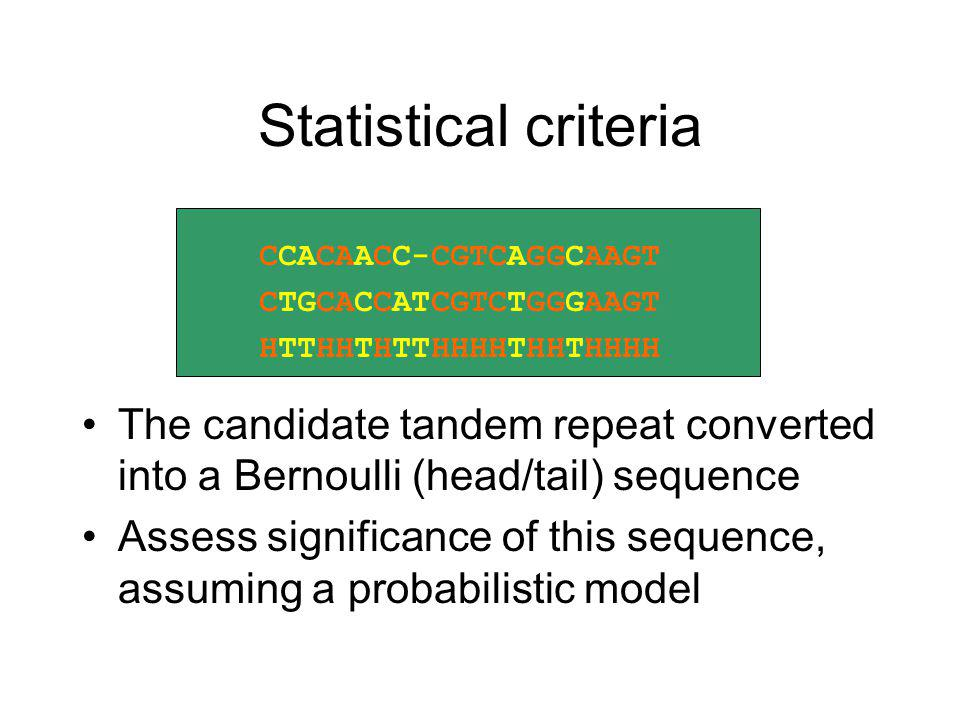 Statistical criteria The candidate tandem repeat converted into a Bernoulli (head/tail) sequence.