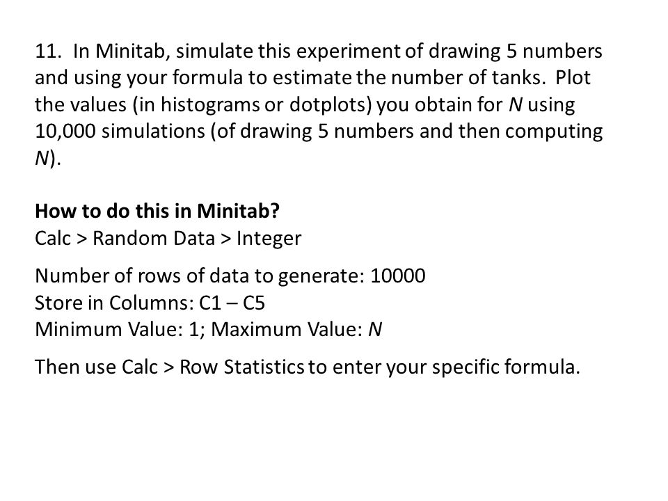 How to do this in Minitab Calc > Random Data > Integer