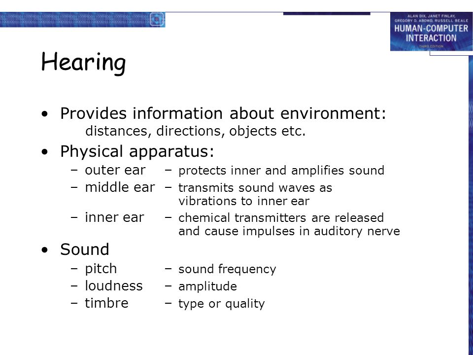 Hearing Provides information about environment: distances, directions, objects etc. Physical apparatus: