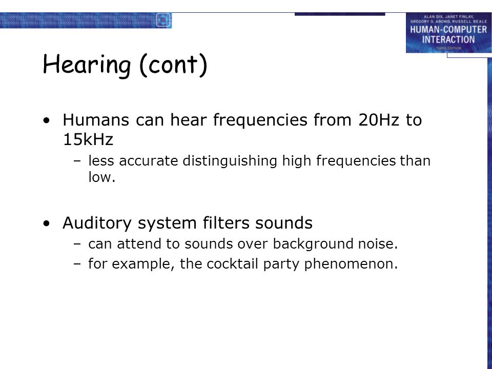Hearing (cont) Humans can hear frequencies from 20Hz to 15kHz
