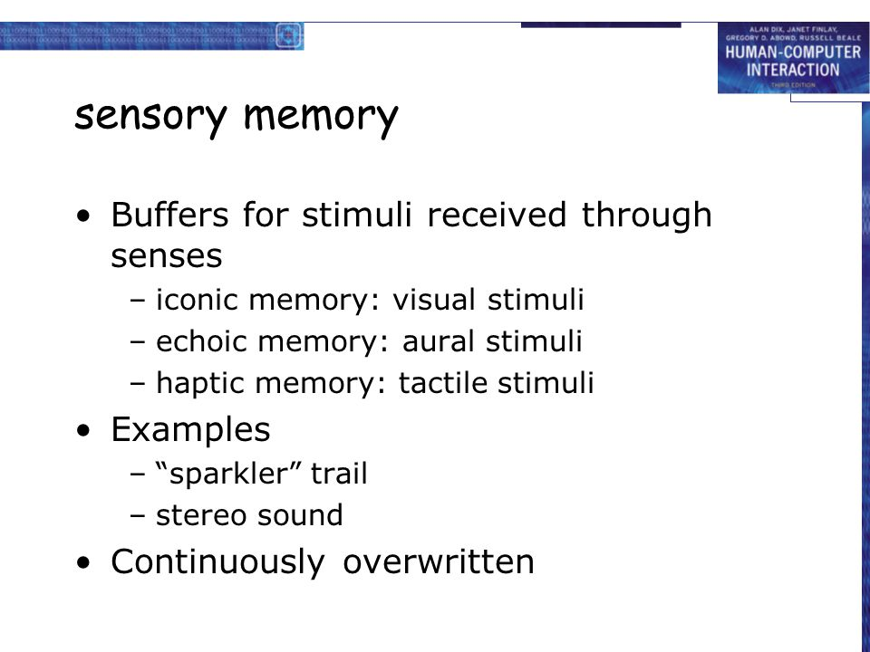 sensory memory Buffers for stimuli received through senses Examples