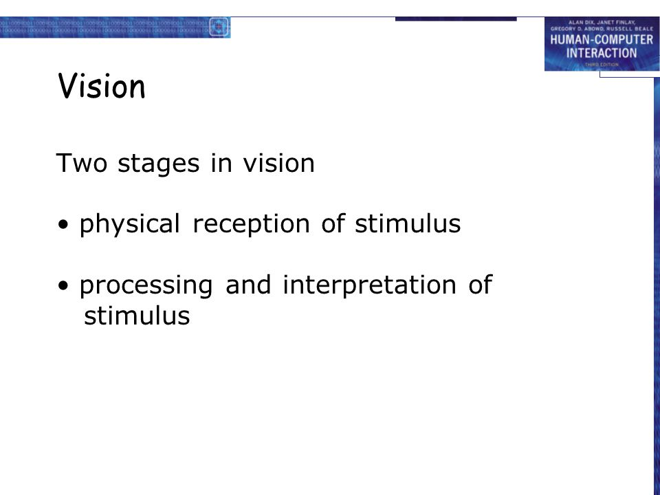 Vision Two stages in vision • physical reception of stimulus