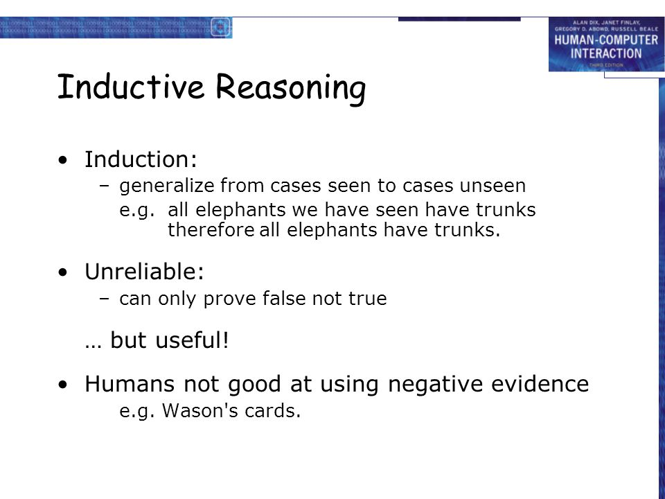 Inductive Reasoning Induction: Unreliable: … but useful!