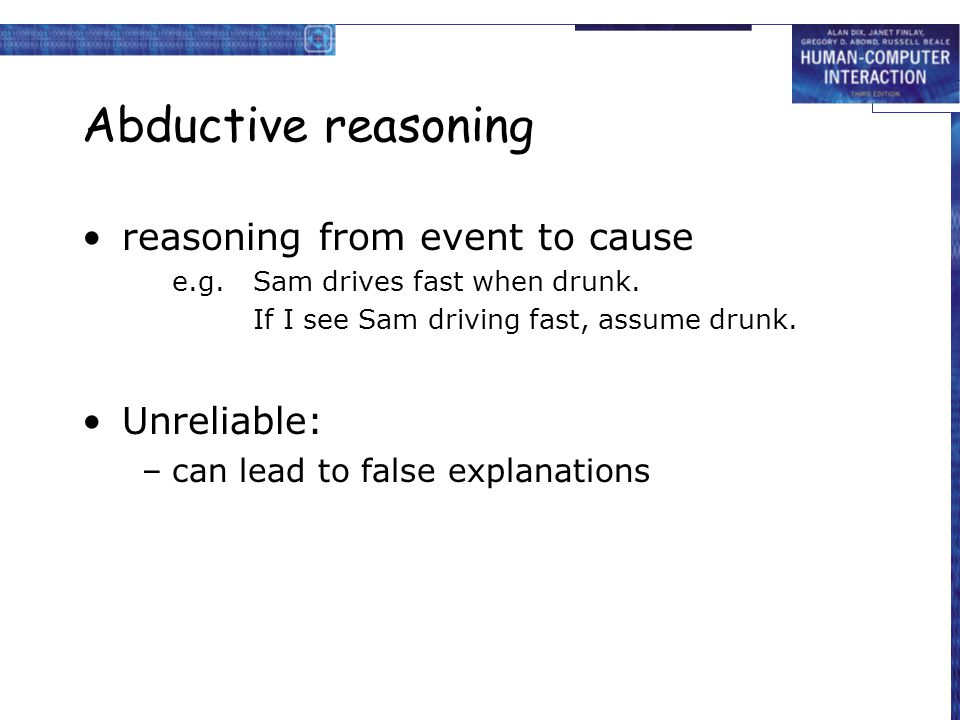 Abductive reasoning reasoning from event to cause Unreliable: