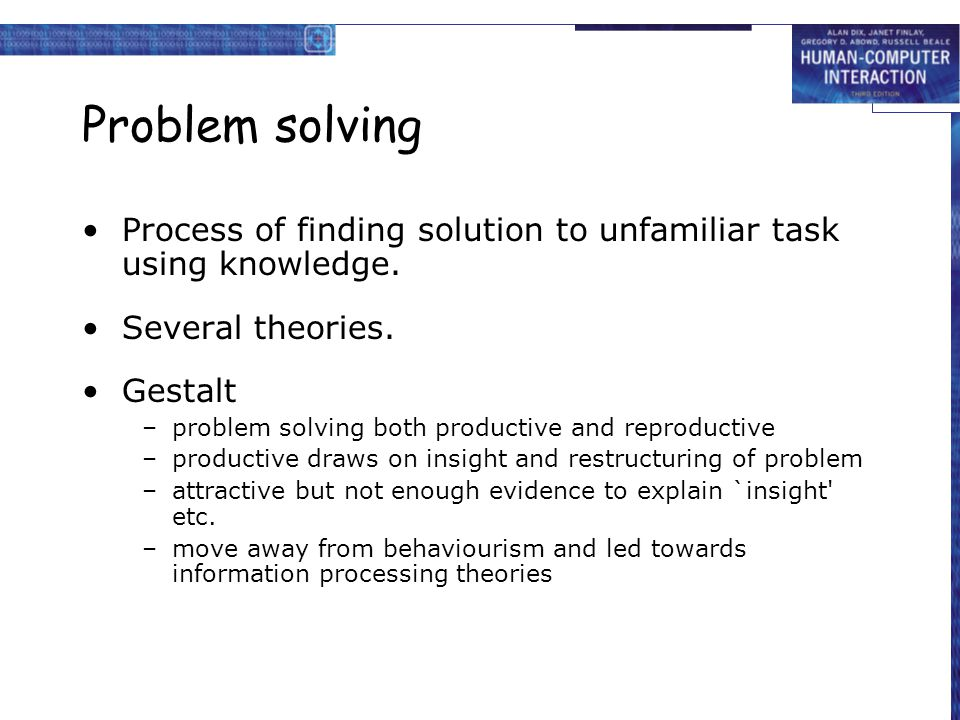 Problem solving Process of finding solution to unfamiliar task using knowledge. Several theories. Gestalt.
