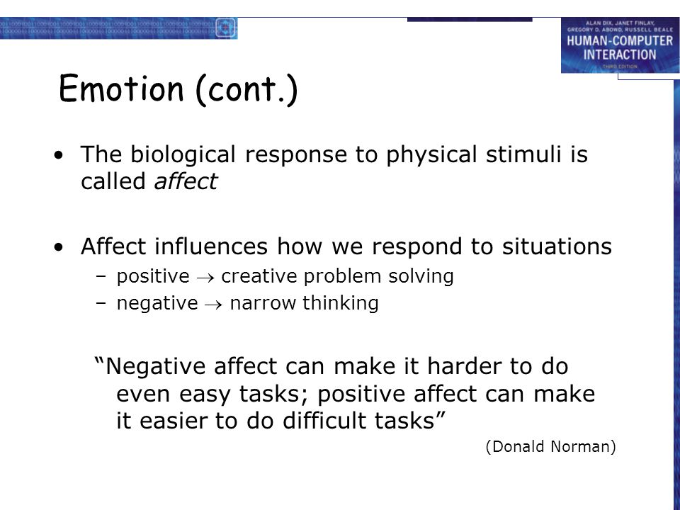 Emotion (cont.) The biological response to physical stimuli is called affect. Affect influences how we respond to situations.
