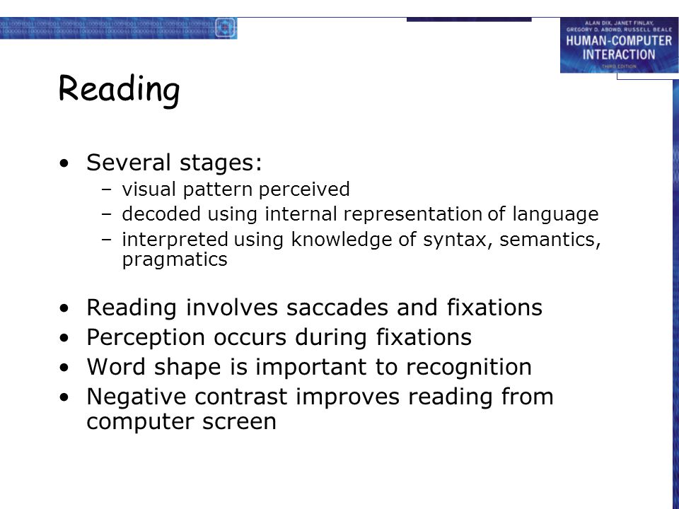 Reading Several stages: Reading involves saccades and fixations