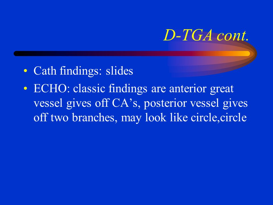 D-TGA cont. Cath findings: slides