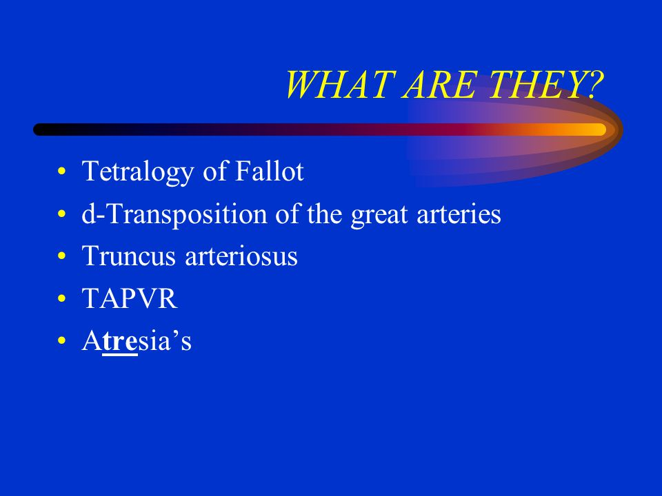 WHAT ARE THEY Tetralogy of Fallot