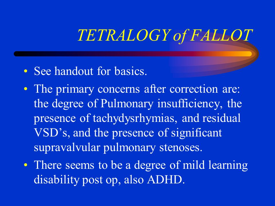 TETRALOGY of FALLOT See handout for basics.