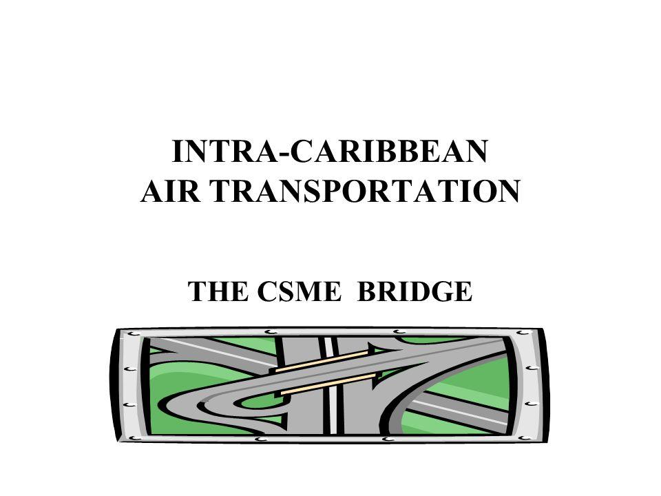 INTRA-CARIBBEAN AIR TRANSPORTATION THE CSME BRIDGE