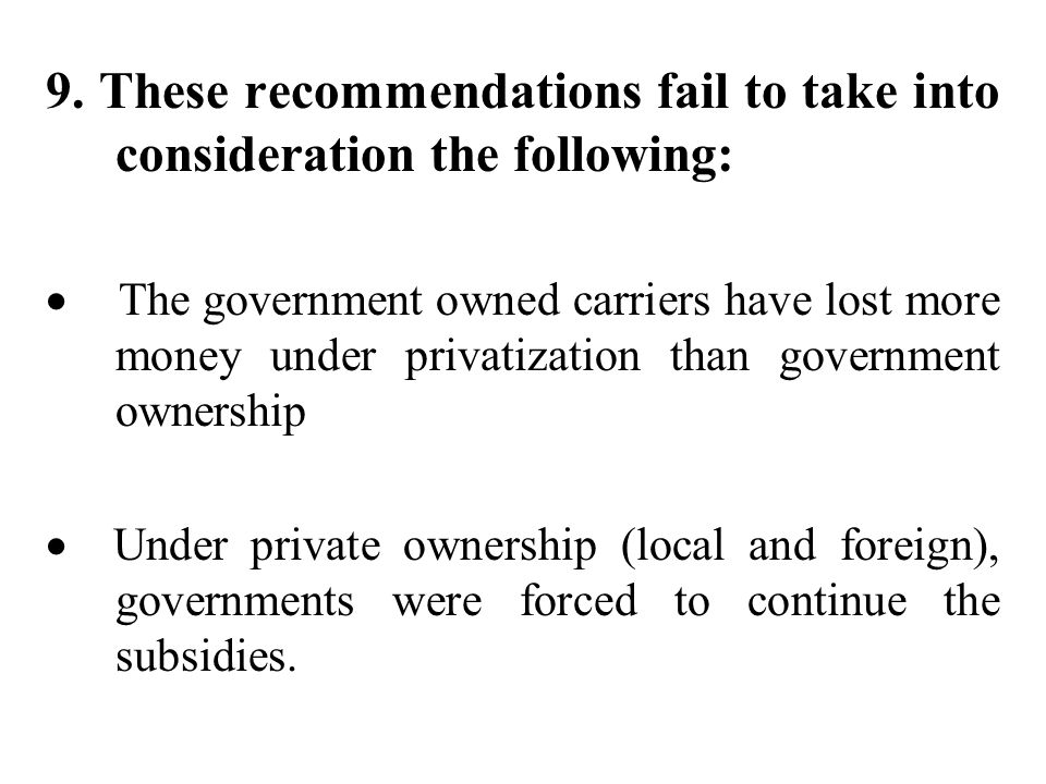 9. These recommendations fail to take into consideration the following: