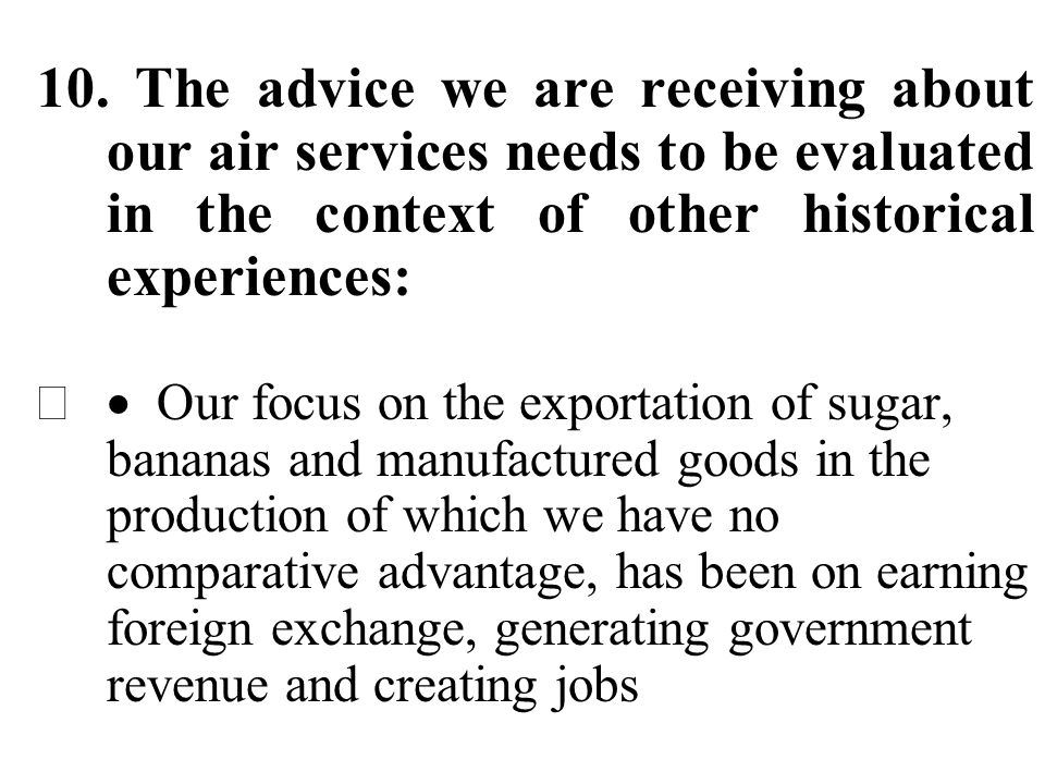 10. The advice we are receiving about our air services needs to be evaluated in the context of other historical experiences: