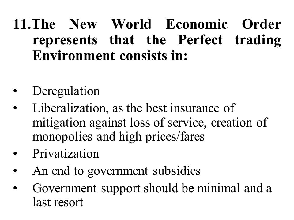 11.The New World Economic Order represents that the Perfect trading Environment consists in: