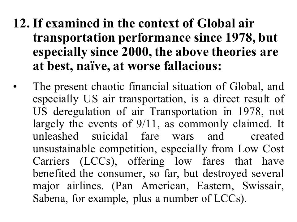 12. If examined in the context of Global air transportation performance since 1978, but especially since 2000, the above theories are at best, naïve, at worse fallacious: