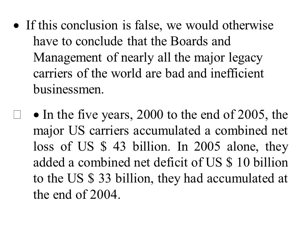 · If this conclusion is false, we would otherwise have to conclude that the Boards and Management of nearly all the major legacy carriers of the world are bad and inefficient businessmen.