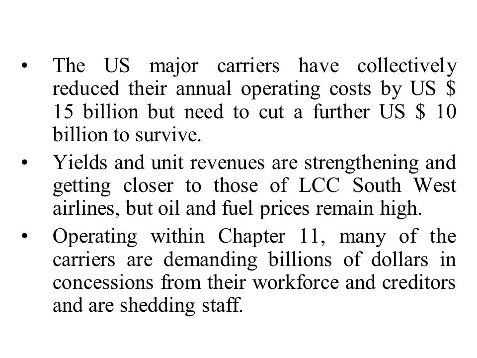 The US major carriers have collectively reduced their annual operating costs by US $ 15 billion but need to cut a further US $ 10 billion to survive.