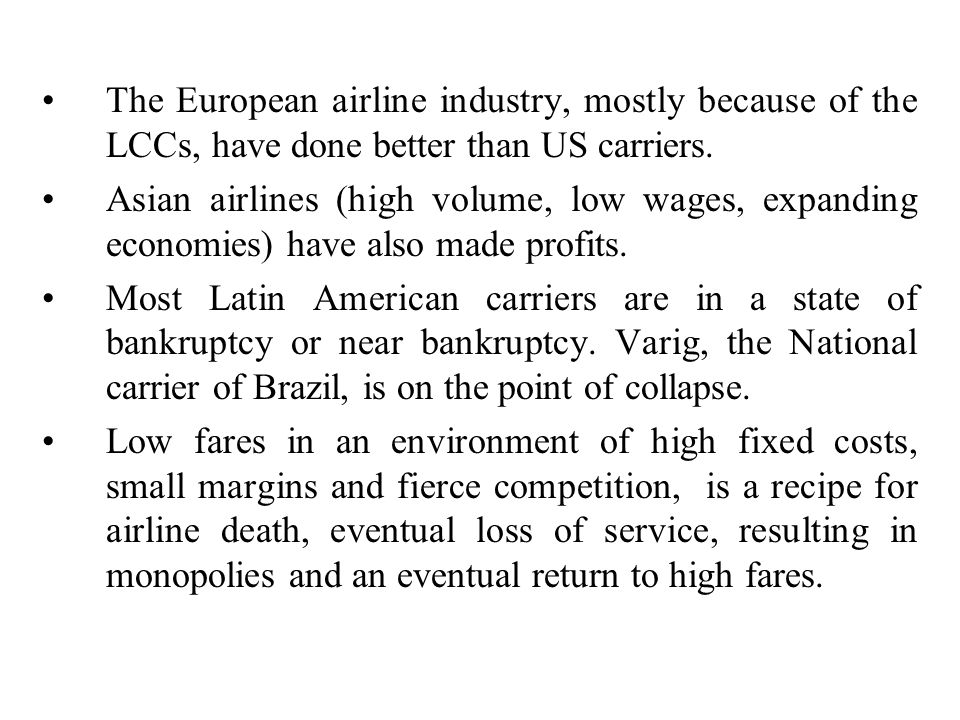 The European airline industry, mostly because of the LCCs, have done better than US carriers.