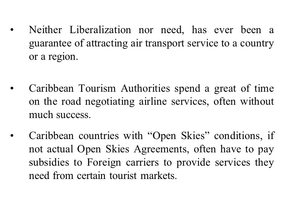 Neither Liberalization nor need, has ever been a guarantee of attracting air transport service to a country or a region.