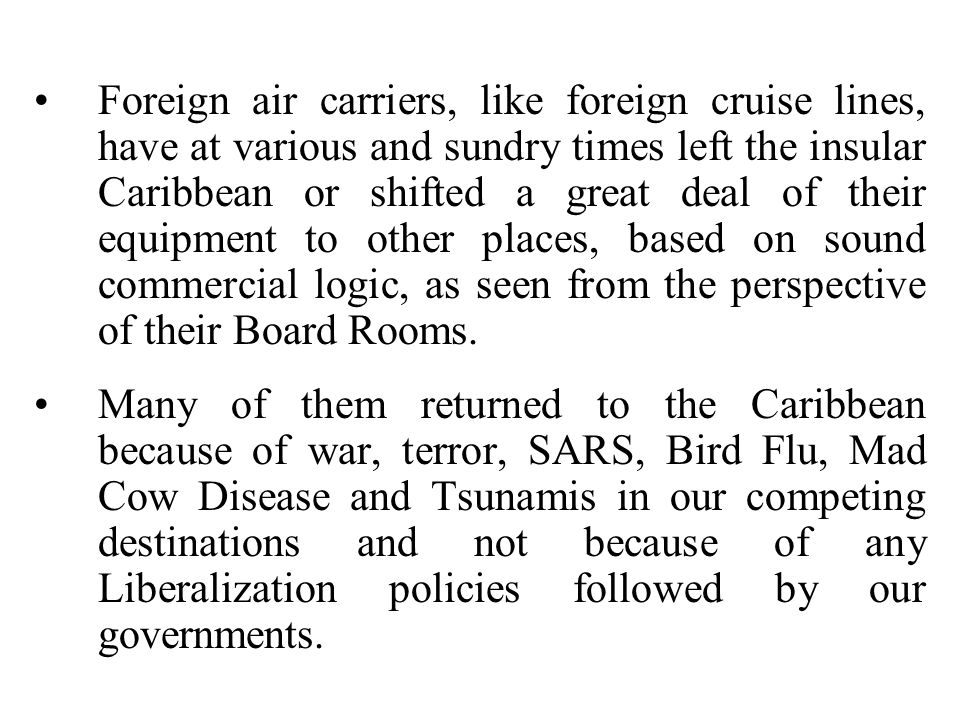 Foreign air carriers, like foreign cruise lines, have at various and sundry times left the insular Caribbean or shifted a great deal of their equipment to other places, based on sound commercial logic, as seen from the perspective of their Board Rooms.