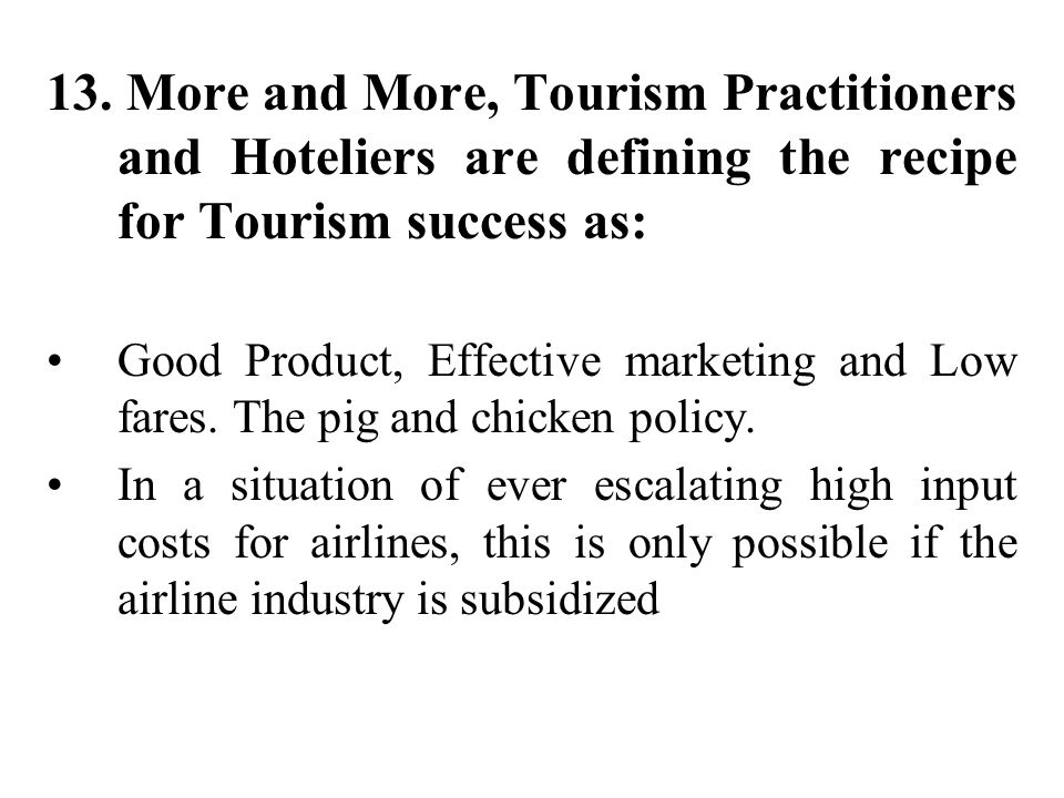 13. More and More, Tourism Practitioners and Hoteliers are defining the recipe for Tourism success as: