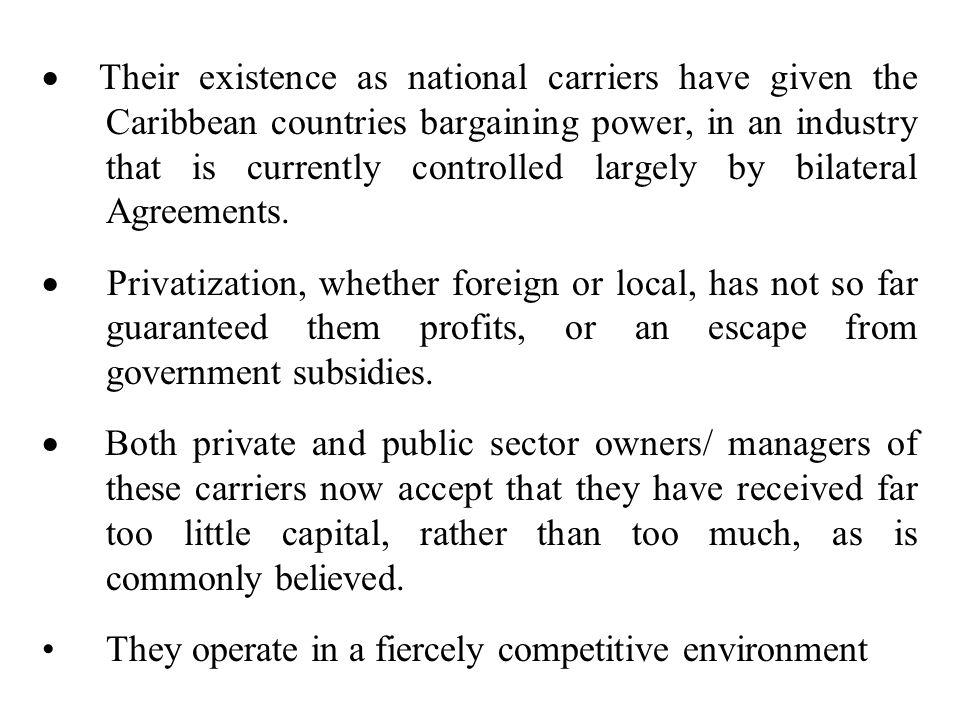 · Their existence as national carriers have given the Caribbean countries bargaining power, in an industry that is currently controlled largely by bilateral Agreements.