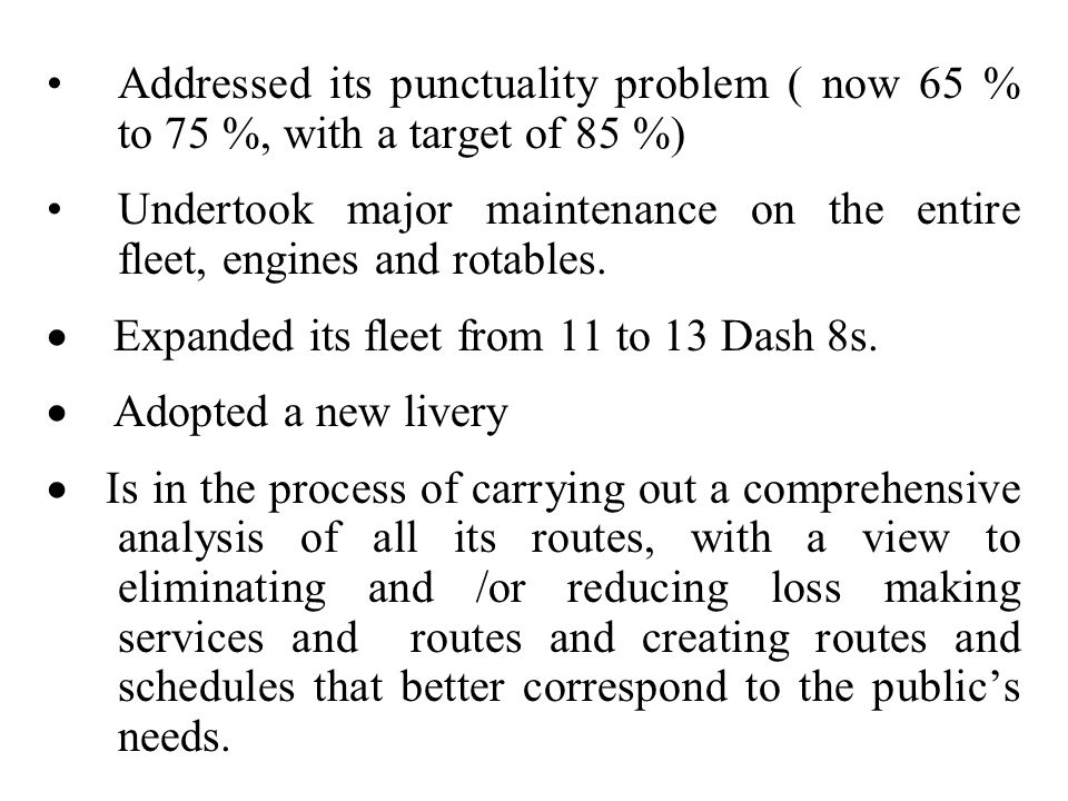 Addressed its punctuality problem ( now 65 % to 75 %, with a target of 85 %)